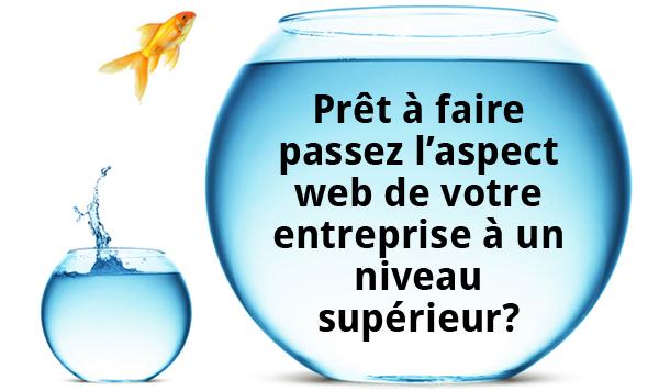Prêt à faire passez l'aspect web de votre entreprise à un niveau supérieur?